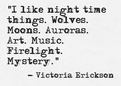 Victoria Erickson - `I Like night time things` The Words, Moon Quotes, Life Quotes, Qoutes, Night Owl Quotes, Grey Quotes, Star Quotes, Sweet Quotes, Einstein