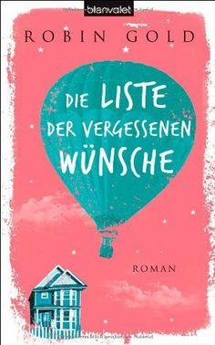 Die Liste der vergessenen Wünsche: Roman von Robin Gold, http://www.amazon.de/dp/3764504846/ref=cm_sw_r_pi_dp_jJtZsb03A90NK