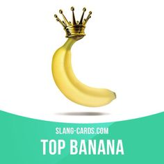 """""""Top banana"""" means the most important person in an organization. Example: If you want a raise, you'd better talk to the top banana about it, not me. English Vinglish, English Tips, English Idioms, English Phrases, English Study, English Words, English Lessons, English Vocabulary, English Grammar"""