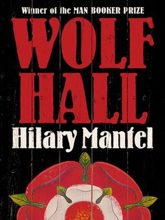 WOLF HALL, by Hilary Mantel (August 2013)