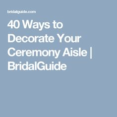 40 Ways to Decorate Your Ceremony Aisle | BridalGuide