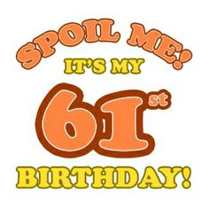 Funny Happy Birthday to Me It's my day 61 today  | Silly 61st Birthday Present