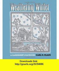 Weathering Winter A Gardeners Daybook (Bur Oak Original) (9780877455943) Carl H. Klaus , ISBN-10: 0877455945  , ISBN-13: 978-0877455943 ,  , tutorials , pdf , ebook , torrent , downloads , rapidshare , filesonic , hotfile , megaupload , fileserve