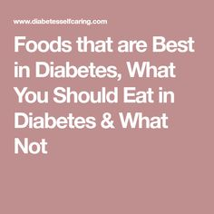 Foods that are Best in Diabetes, What You Should Eat in Diabetes & What Not