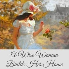 A Wise Woman Builds Her Home--Encouraging Biblical Womanhood and Titus 2 Teaching