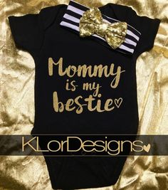 Mommy is My Bestie Baby Girl Onesie  Black and gold by KLorDesigns
