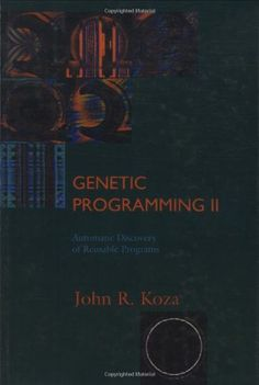 Genetic Programming II: Automatic Discovery of Reusable Programs (Complex Adaptive Systems) by John R. Koza
