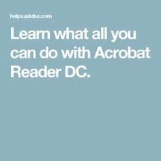 Learn what all you can do with Acrobat Reader DC.