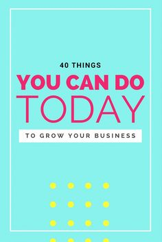 40 things you can do TODAY to grow your business! @SStreetCo