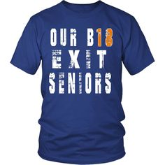 Our B18 Exit- Class of 2018 t shirts
