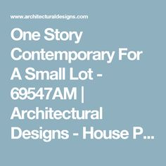 One Story Contemporary For A Small Lot - 69547AM | Architectural Designs - House Plans
