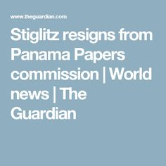 Stiglitz resigns from Panama Papers commission | World news | The Guardian