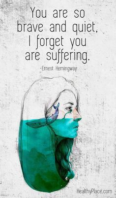 on Mental Illness Stigma Quote on mental health stigma: You are so brave and quiet, I forget you are suffering – Ernest Hemingway. Quote on mental health stigma: You are so brave and quiet, I forget you are suffering – Ernest Hemingway. Mental Illness Stigma, Mental Health Stigma, Mental Health Quotes, Tattoos For Mental Illness, Mental Health Tattoos, Types Of Mental Illness, Mental Illness Quotes, Mental Illness Awareness, Chronic Illness
