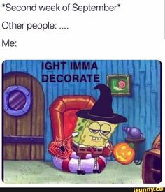 """first week of september' other people: its not even halloween yet me: - iFunny :) Funny Spongebob Memes, Funny Relatable Memes, Haha Funny, Hilarious, Funny Stuff, Scary Stuff, Stupid Funny, Funny Humor, Clean Memes"