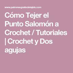 Cómo Tejer el Punto Salomón a Crochet / Tutoriales   Crochet y Dos agujas