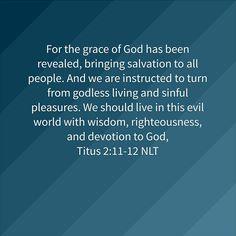 Godly living   Titus 2:11-12 NLT