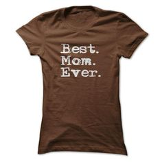Best Mom Ever T T Shirts, Hoodies. Check price ==► https://www.sunfrog.com/LifeStyle/Best-Mom-Ever-T-shirt.html?41382 $19