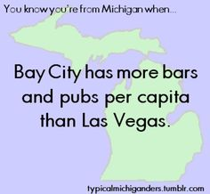 You Know You're From Michigan When... bay city