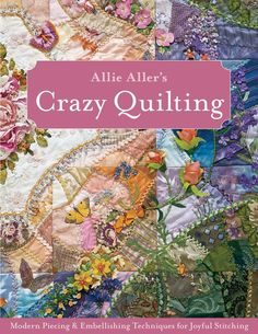 The Other Format of the Allie Aller's Crazy Quilting: Modern Piecing & Embellishing Techniques for Joyful Stitching by Allison Ann Aller, Allie Aller Crazy Quilting, Crazy Quilt Stitches, Crazy Quilt Blocks, Crazy Patchwork, Quilting Ideas, Quilting Templates, Modern Quilting, Hand Quilting, Hardanger Embroidery