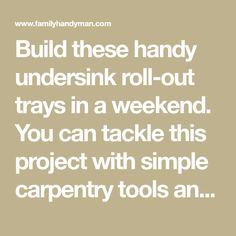 Build these handy undersink roll-out trays in a weekend. You can tackle this project with simple carpentry tools and some careful measuring. You c