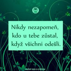 citáty - Nikdy nezapomeň, kdo u tebe Relationship, Quotes, Life, Beautiful, Quotations, Relationships, Quote, Shut Up Quotes