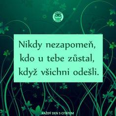 citáty - Nikdy nezapomeň, kdo u tebe