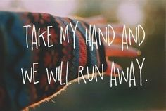take my hand and we will run away. quotes & things quotes quote sayings saying words word meaningful quotes love lovers elope eloping kisses kiss kissing relationships relationship friends best friends bestfriends
