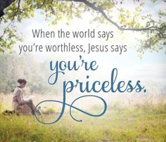 When the world says you're worthless, Jesus says you're priceless. Jesus Quotes, Bible Quotes, Joy Quotes, Qoutes, Christian Life, Christian Quotes, Daughter Of God, Uplifting Quotes, Spiritual Inspiration