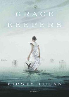 The Gracekeppers, by Kirsty Logan; FANTASY -- RML STAFF PICK (Elizabeth)
