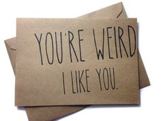 Funny Card - You're Weird I Like You - Handmade Rustic Greeting Card Recycled Kraft Card by Rustic Brand