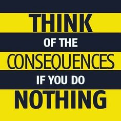 think of the consequences if you do nothing  ★·.·´¯`·.·★ follow @motivation2study for daily inspiration