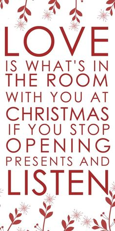 """Love is what's in the room with you at Christmas if you stop opening presents and listen"""