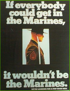 If everybody could get in the Marines, it wouldn't be the Marines.