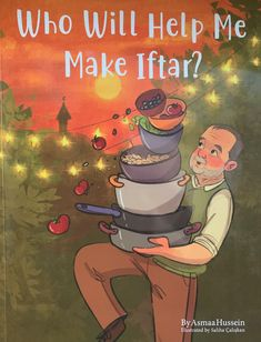 Who Will Help Me Make Iftar by Asmaa Hussein illustrated by Saliha Caliskan Ramadan Activities, Ramadan Crafts, Ramadan Decorations, Activities For Kids, Islamic Books For Kids, Islam For Kids, Kids Gift Baskets, Sweet Stories, Islamic Love Quotes