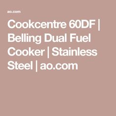 Cookcentre 60DF   Belling Dual Fuel Cooker   Stainless Steel   ao.com Dual Fuel Cooker, Romantic Meals, Electrical Connection, Electric Fan, Wipe Away, Cavities, Grease, Stainless Steel