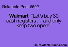 ain't this the truth.. however, it's also the truth with every other store that has multiple registers. haha