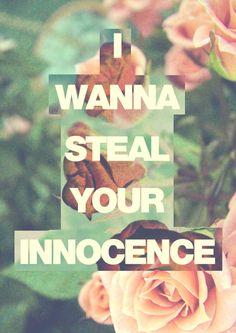 i wanna steal your innocence