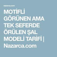 MOTİFLİ GÖRÜNEN AMA TEK SEFERDE ÖRÜLEN ŞAL MODELİ TARİFİ | Nazarca.com
