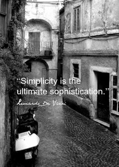 """Simplicity is the ultimate sophistication"" - Leonardo Da Vinci Life Quotes Love, Great Quotes, Me Quotes, Motivational Quotes, Inspirational Quotes, Qoutes, Simple Things Quotes, Sad Sayings, Food Quotes"