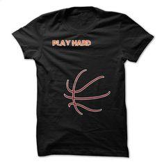 Play Hard Basketball Great Funny Shirt  T Shirt, Hoodie, Sweatshirts - design t shirts #Tshirt #style