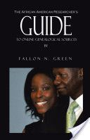 The African American Researcher's Guide to Online Genealogical Sources-Fallon N Green-Google Books/also in Print on Amazon