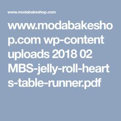 www.modabakeshop.com wp-content uploads 2018 02 MBS-jelly-roll-hearts-table-runner.pdf