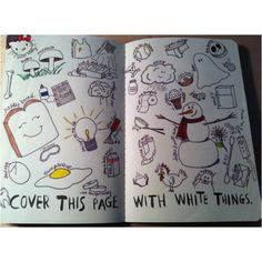 Cover this page with white things, from Wreck This Journal:  This is a really cool idea for a journal
