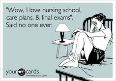 Nursing school- this is totally for Morgan Cole and Liz Webb!