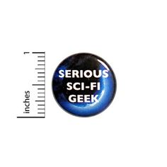 """Sci-Fi Button Serious Science Fiction Geek Nerdy Awesome Rad Cool Pin 1"""" #53-28. We have geeky buttons, nerdy pins, geeky pun buttons, pins with bad puns, punk rock pins, sarcastic buttons, funny cat buttons, funny work buttons, work gag gifts, joke awards, and all kinds of general nuttiness!  We're here to bring you buttons to brighten your day!"""