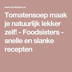 Tomatensoep maak je natuurlijk lekker zelf! - Foodsisters - snelle en slanke recepten