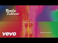 """""""Soy Yo"""" Official Cover Audio Video MUSIC VIDEO BY BOMBA ESTEREO PERFORMING """"Soy Yo"""" (C) 2015 SONY MUSIC ENTERTAINMENT US LATIN LLC Download """"Amanecer"""" today..."""