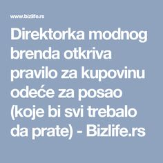Direktorka modnog brenda otkriva pravilo za kupovinu odeće za posao (koje bi svi trebalo da prate) - Bizlife.rs