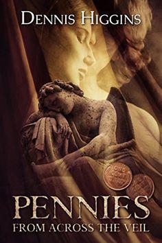 Pennies From Across the Veil by Dennis Higgins http://www.amazon.com/dp/B0159LGYE0/ref=cm_sw_r_pi_dp_8VAewb1PK81Y6