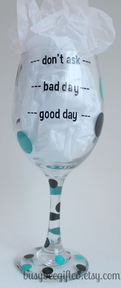 Good Day, Bay Day, Dont Ask 20 oz Wine Glass – $10.00 – Handmade Crafts by Mi Bella Vinyl